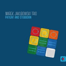 "Marek Jakubowski Trio - ""Patient and Stubborn"""