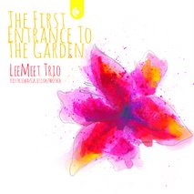 "LeeMeet Trio - ""The First Entrance to the Garden"""